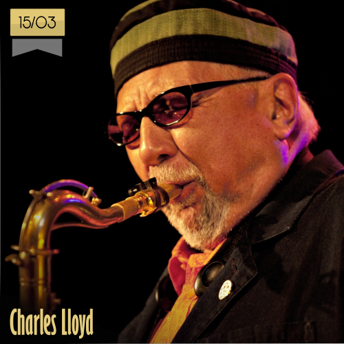 15 de marzo | Charles Lloyd - @CharlesLloydSax | Info + vídeos