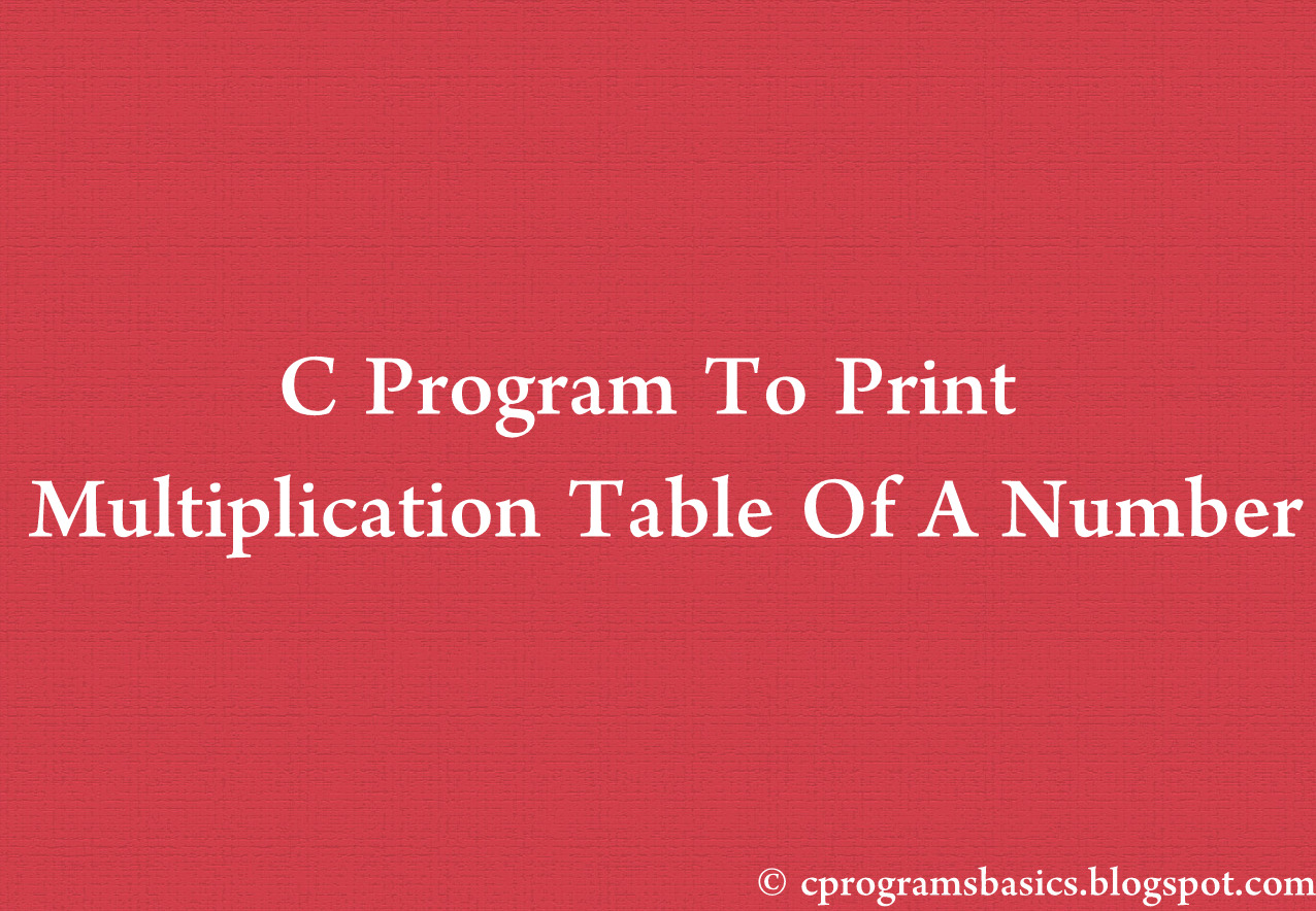Program to print multiplication table in c choice image periodic c program for multiplication table of number using for loop c programs basics gamestrikefo choice image gamestrikefo Choice Image