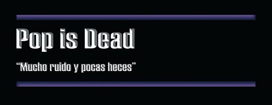 Pop is dead