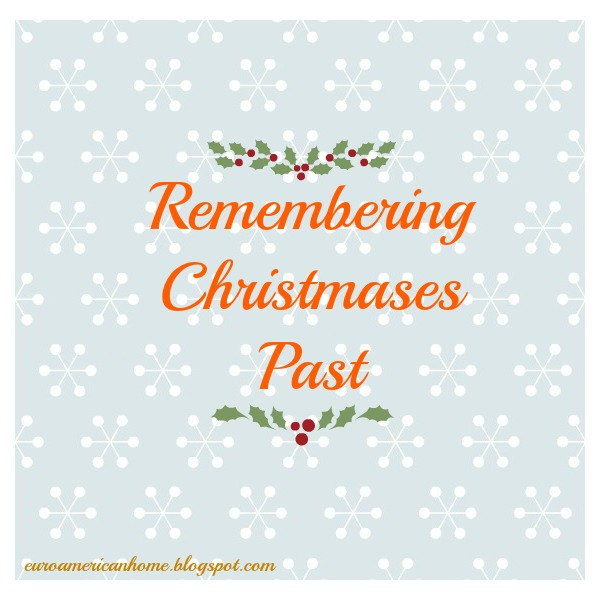 Remembering Christmases past EuroAmerican Home