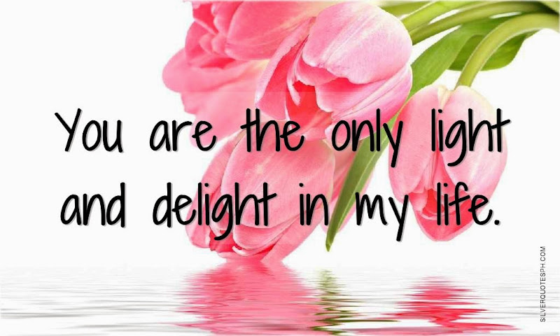 You Are The Only Light And Delight In My Life, Picture Quotes, Love Quotes, Sad Quotes, Sweet Quotes, Birthday Quotes, Friendship Quotes, Inspirational Quotes, Tagalog Quotes