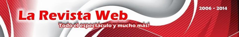 LA REVISTA WEB...todo el espectáculo y mucho más!