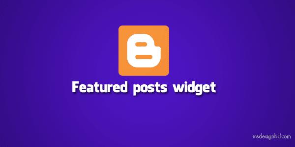 ব্লগস্পটের নতুন ফিচার Featured Posts Widget - হাইলাইট করুন জনপ্রিয় একটি পোষ্ট।