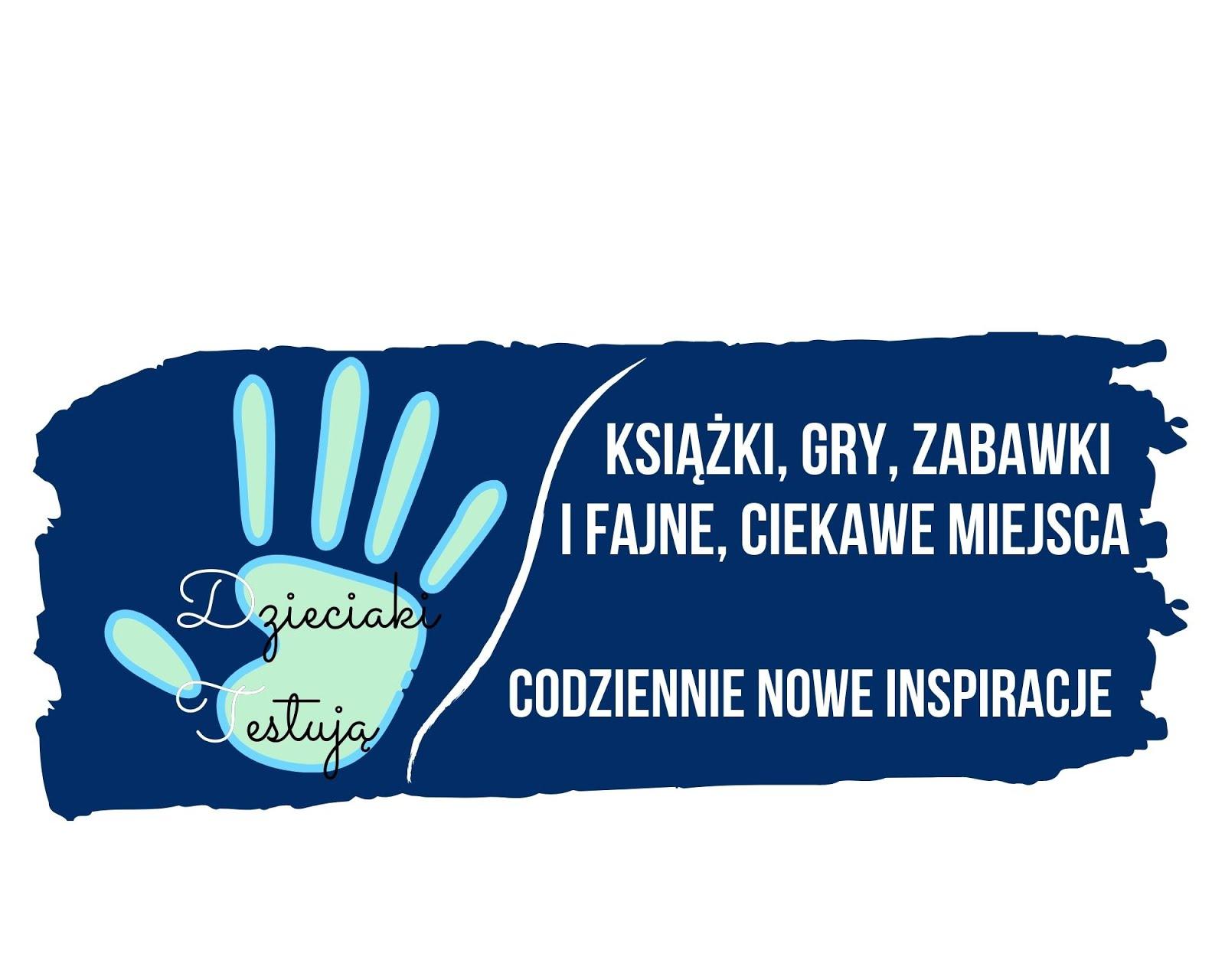 Dzieciaki-Testuja.pl - Recenzje zabawek, książek i gier