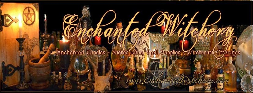 Enchanted Witchery ~ Where Old World Witchery is Alive
