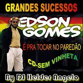 EDSON GOMES GRANDES SUCESSOS SEM VINHETA BY DJ HELDER ANGELO