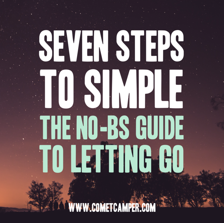 http://www.cometcamper.com/blog/2015/4/30/seven-steps-to-simple-the-no-bs-guide-to-letting-go