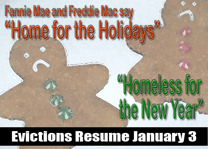 11 hours ago · Homeowners facing foreclosure won't be evicted over the holiday season if their mortgages are owned by Fannie Mae FNMA, % or Freddie Mac FMCC, % The two government-sponsored mortgage.