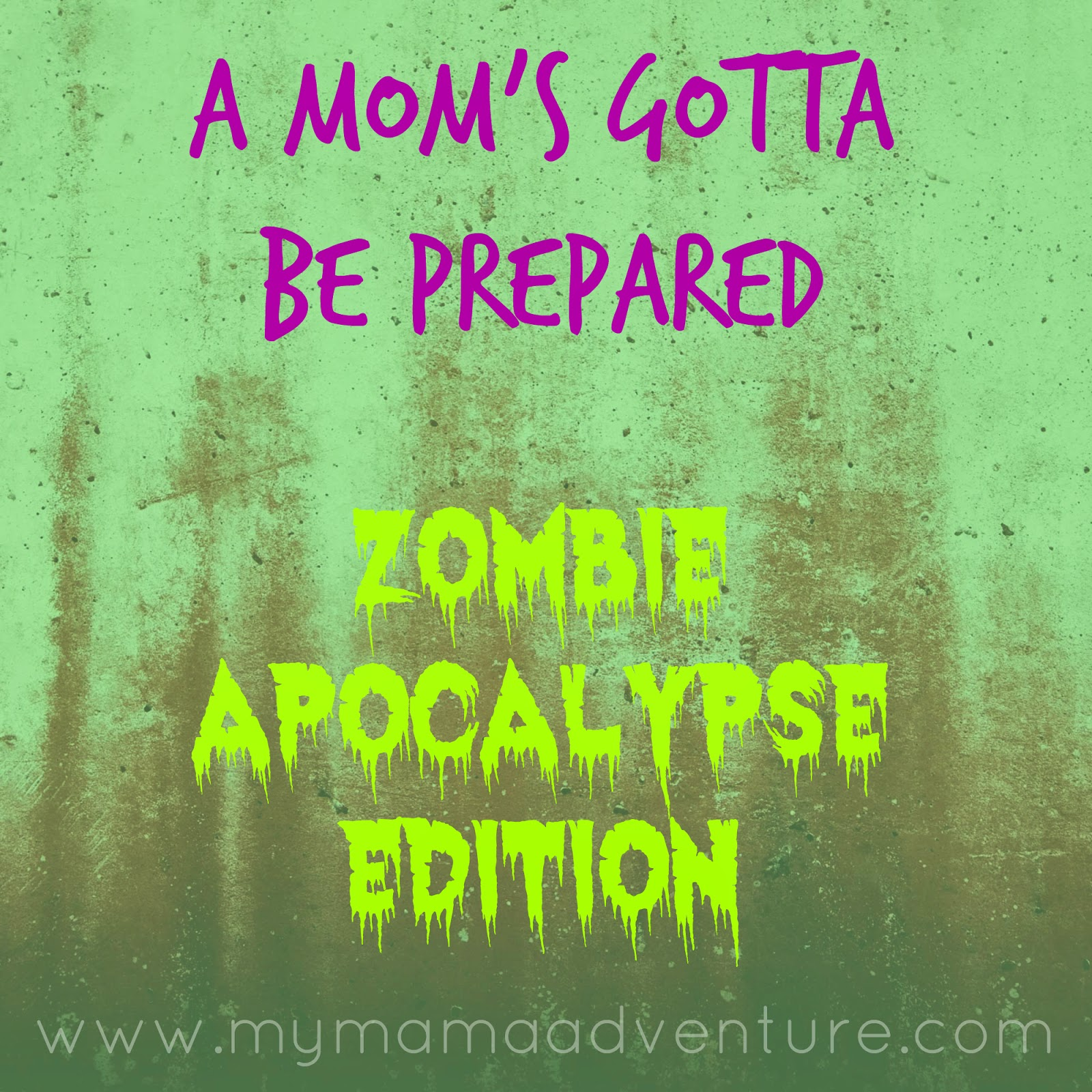 A Mom's Gotta Be Prepared - Zombie Apocalypse Edition (all in fun for the zombie fans out there)