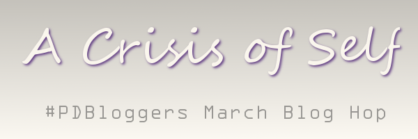 A Crisis of Self #PDBloggers March Blog Hop