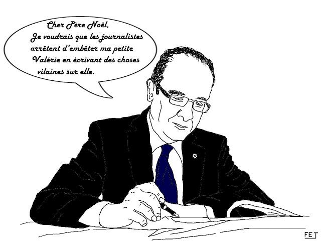 Hollande écrit au Père Noel: je voudrais que les journalistes arrêtent d'embêter ma petite Valérie en écrivant de vilaines choses sur elle.