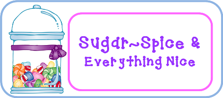 Sugar~Spice & Everything Nice