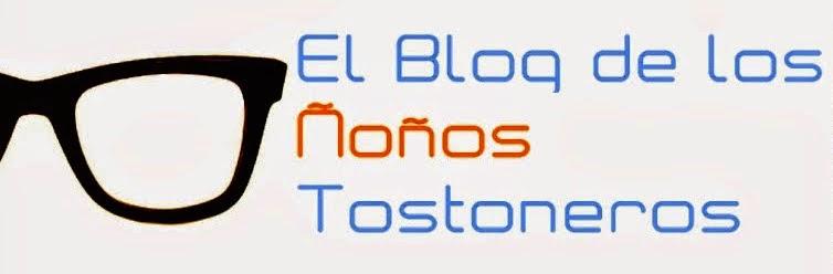El Blog de los Ñoños Tostoneros