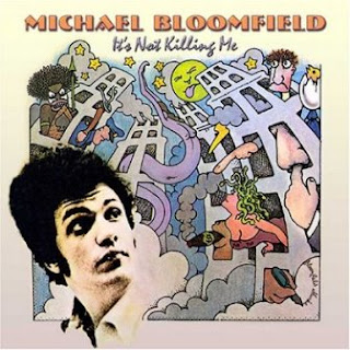 Michael Bloomfield - It\'s Not Killing Me 1969