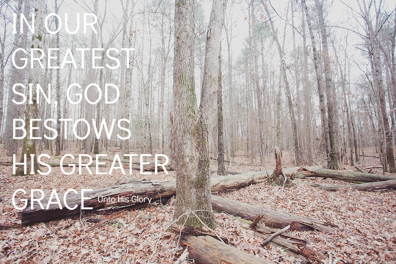 In out greatest sin, God bestows His greater grace