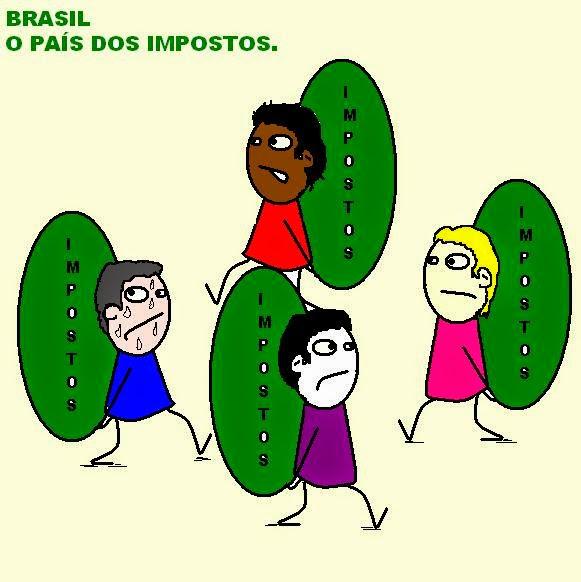 Nosso País deveria receber o nome de Imposto, ao invés de Brasil.