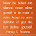 Never be bullied into silence. Never allow yourself to be made a victim. Accept no ones definition of your life; define yourself. ~Harvey Fierstein