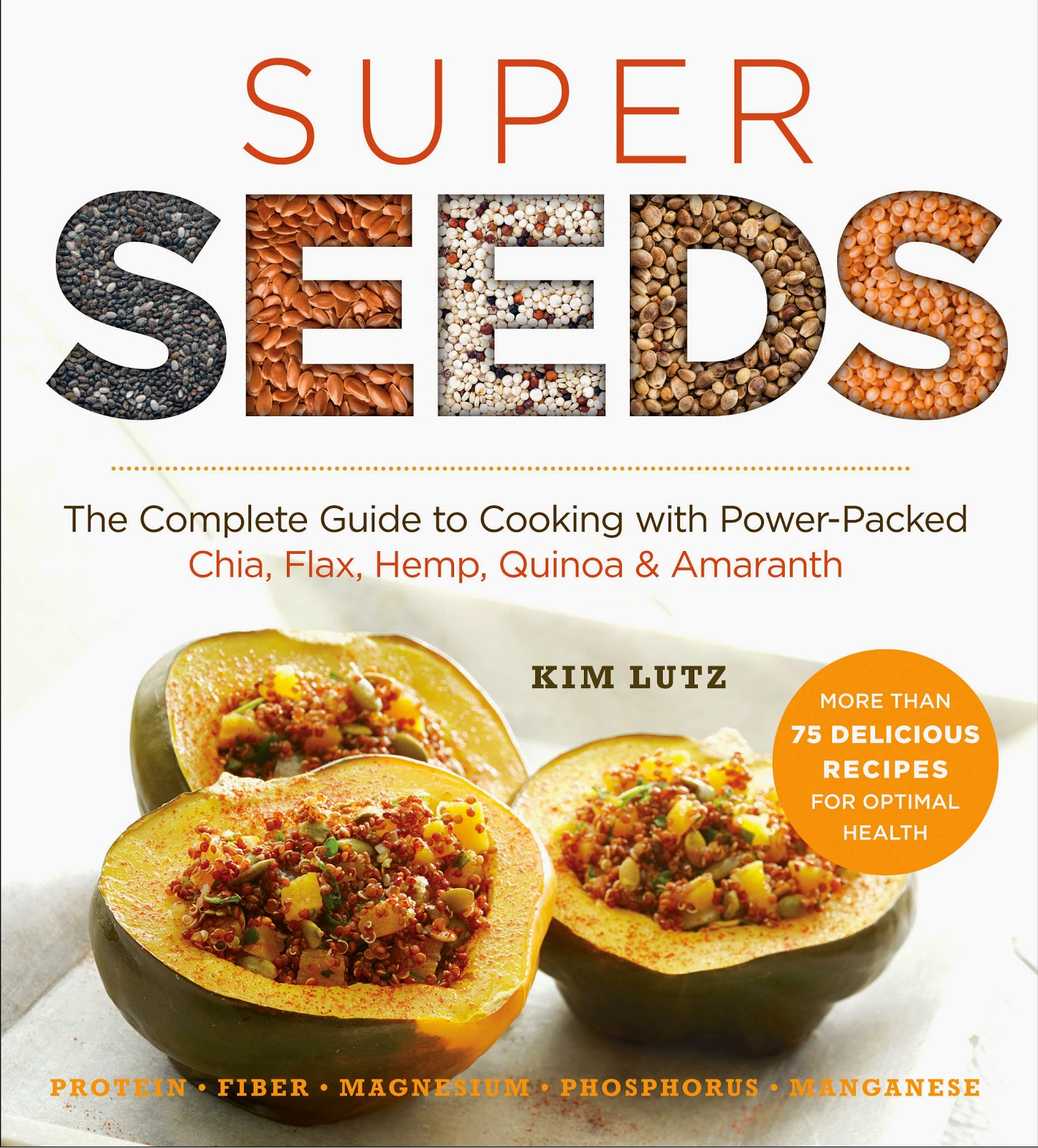 Super Seeds, Cooking with Chia, Hemp, Flax, Quinoa and Amaranth