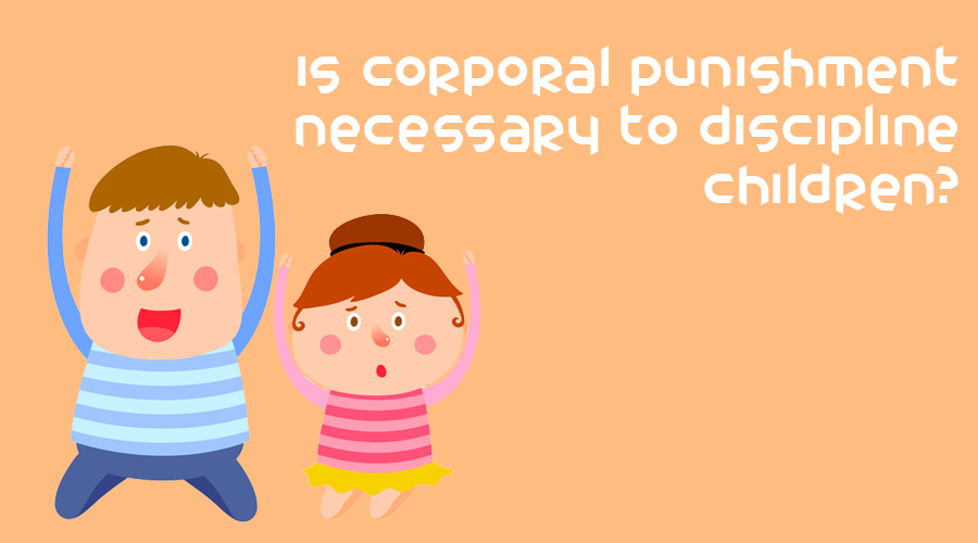 Is corporal punishment necessary to discipline children?