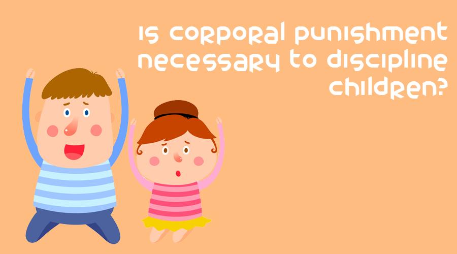 Is corporal punishment necessary to discipline children?