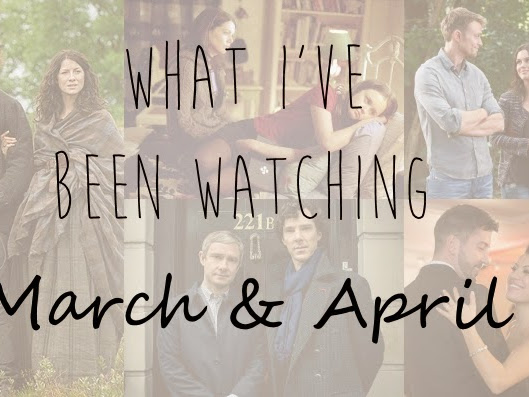 What I've Been Watching | March & April 2015