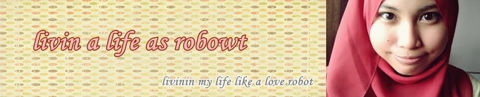 livin a life as robowt