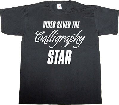 video killed the radio star fun calligraphy typography graphic design t-shirt ephemeral-t-shirts