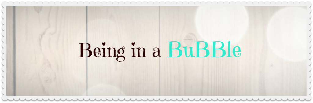 Being In a Bubble