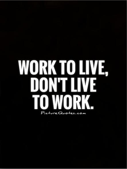 Bekerja UntukHidup Bukan Hidup Untuk Bekerja