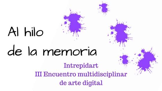 """III Encuentro Intrepid Art """"La Memoria"""""""