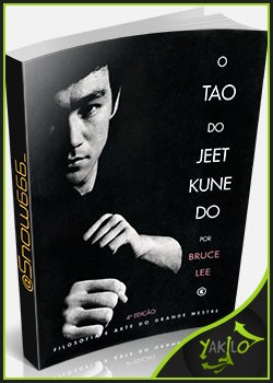 Ebook O Tao do Jeet Kune Do: Filosofia e Arte do Grande Mestre   Bruce Lee