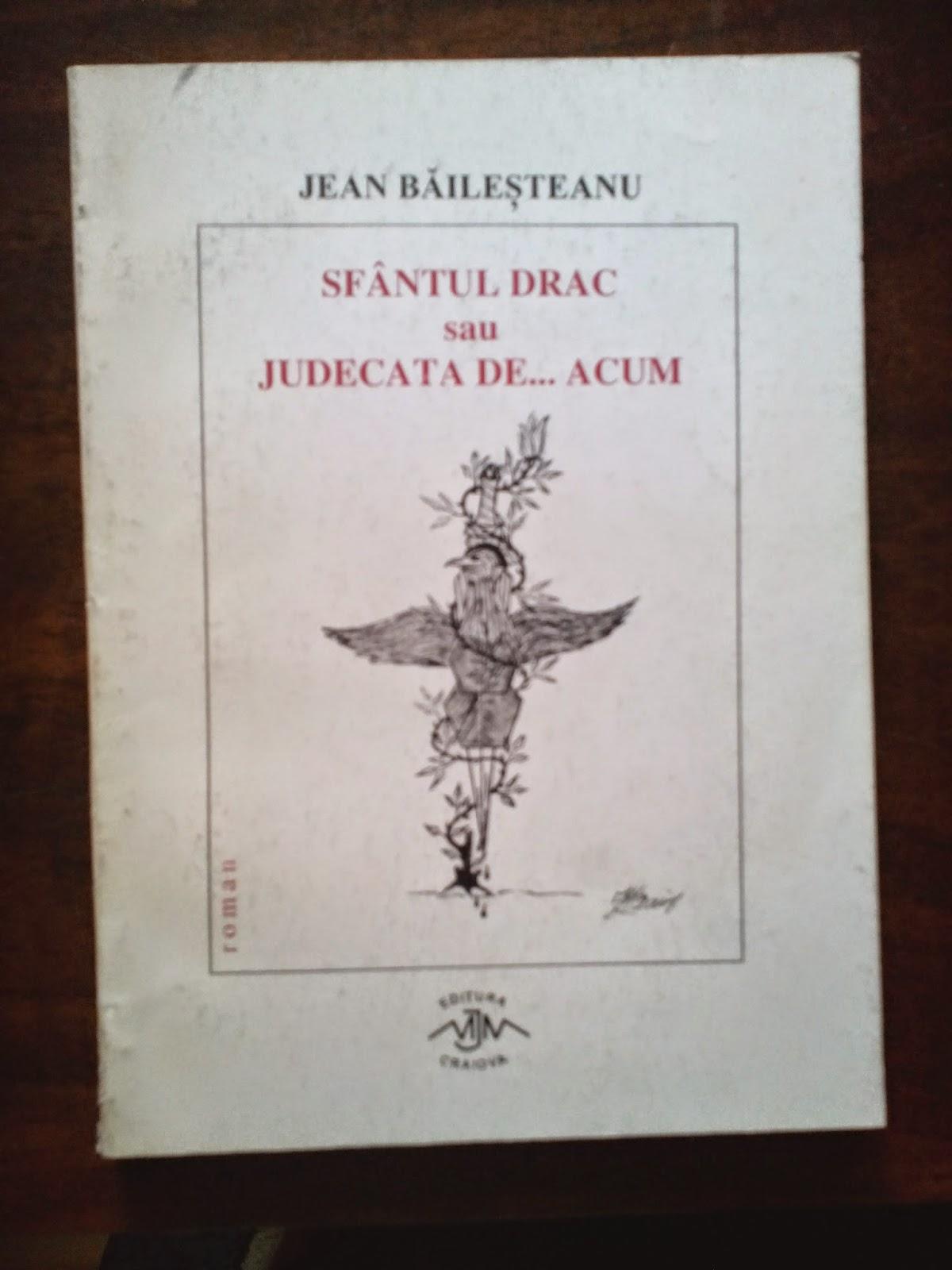 Fundatia Scrisul Romanesc - Jean Bailesteanu - Sfantul Drac sau Judecata de... Acum