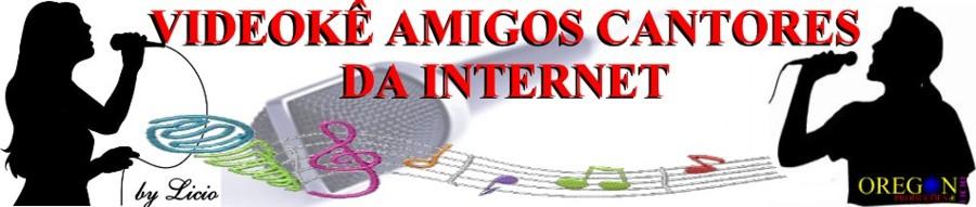VIDEOKÊ AMIGOS CANTORES DA INTERNET