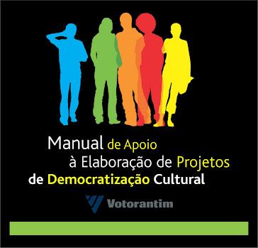MANUAL DE APOIO À ELABORAÇÃO DE PROJETOS DE DEMOCRATIZAÇÃO CULTURAL