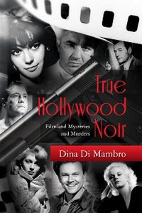 True Hollywood Noir: Filmland Mysteries and Murders