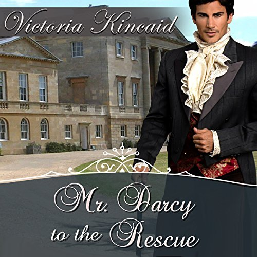 Mr Darcy to the Rescue by Victoria Kincaid