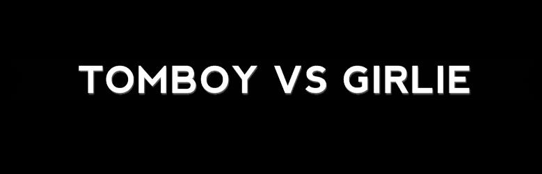 tomboy vs girlie