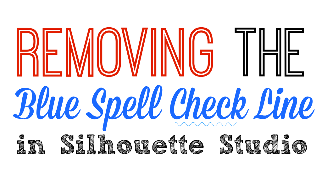 How to remove the blue spell check line in silhouette studio how to remove the blue spell check line in silhouette studio fandeluxe Image collections