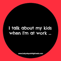I talk about my kids when I am at work ...