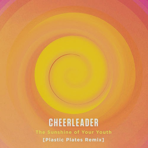 Cheerleader - Sunshine Of Your Youth (Plastic Plates Remix)