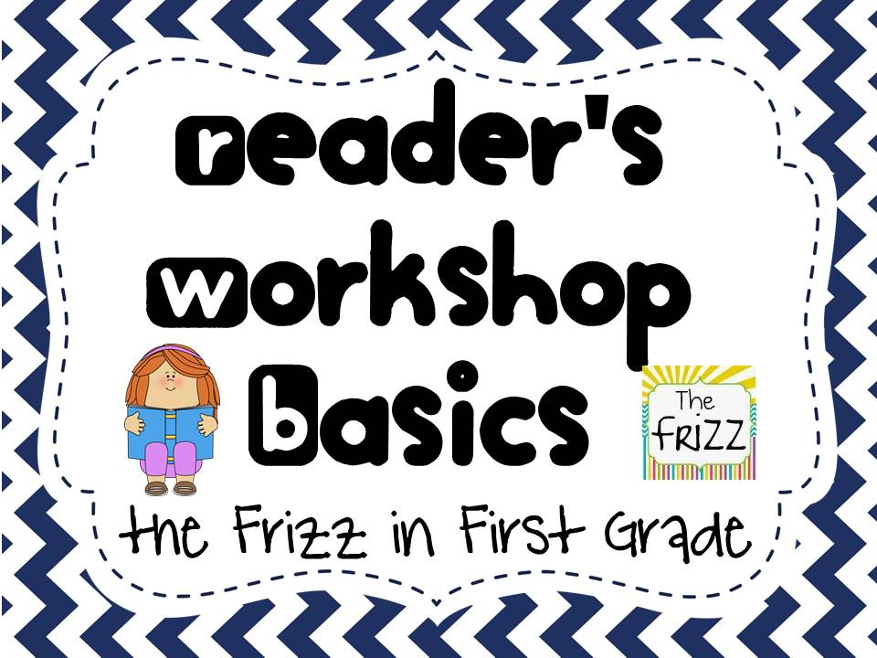 The Frizz in First Grade: Reader's Workshop Basics