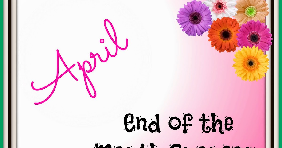 April 2014 End Of The Month Wrap Up Organizing Made Fun