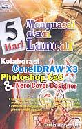 AJIBAYUSTORE  Judul Buku : 5 Hari Menguasai dan Lancar Kolaborasi CorelDraw X3, Photoshop CS 3 & Nero Cover Designer Pengarang : A. Taufiq Hidayatullah Penerbit : Gava Media