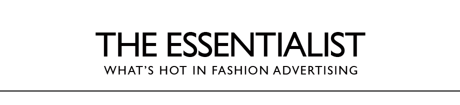 The Essentialist - What&#39;s Hot In Fashion Advertising
