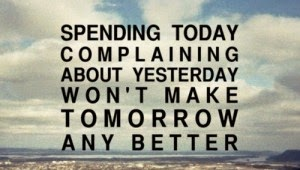 """Don't wast a minute complaining, seize the day"""