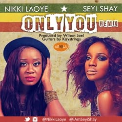 Music: Nikki Laoye x Seyi Shay - Only You Remix