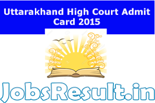 Uttarakhand High Court Admit Card 2015