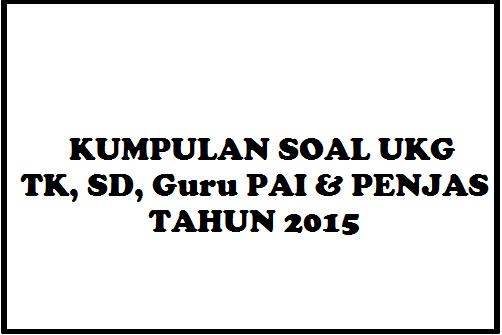 Kumpulan Soal UKG TK, SD, PAI dan Penjas Tahun 2015