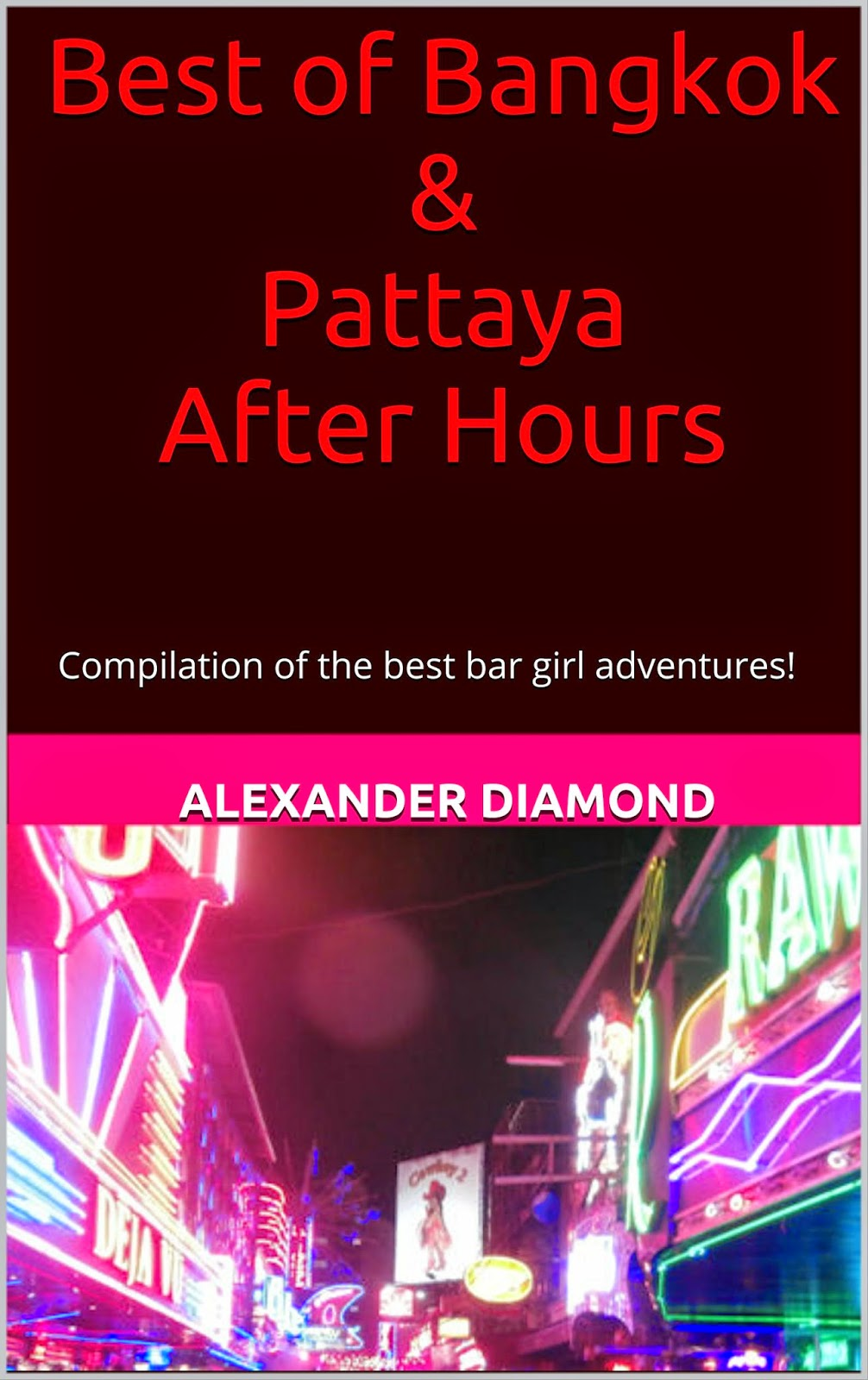 http://www.amazon.com/Best-Bangkok-Pattaya-After-Hours-ebook/dp/B00M68SZHO/ref=sr_1_1?s=digital-text&ie=UTF8&qid=1406498661&sr=1-1&keywords=best+of+bangkok+%26+Pattaya+after+hours