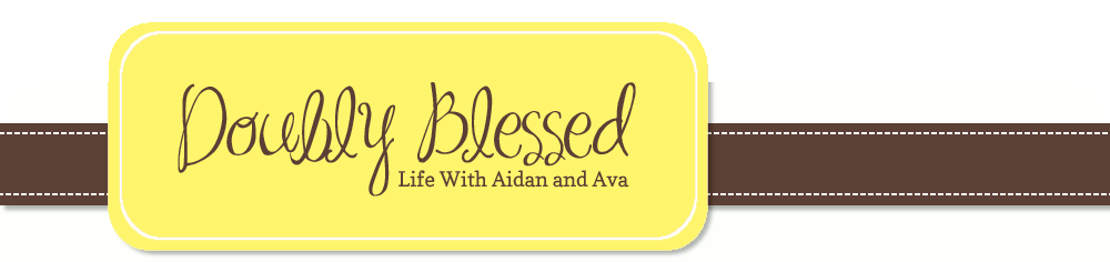 Doubly Blessed...Life With Aidan and Ava